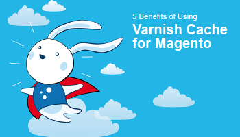 5 Benefits of Using Varnish Cache for Magento